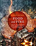 Food and Fire: Create bold flavors with 65 recipes to cook outdoors