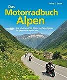 Das Motorradbuch Alpen: Die 100 schönsten Motorrad-Tagestouren im gesamten Alpenraum