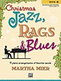 Christmas Jazz, Rags & Blues, Bk 1: 11 piano arrangements of favorite carols for late elementary to early intermediate pianists by Martha Mier (8-Jan-2005) Paperback