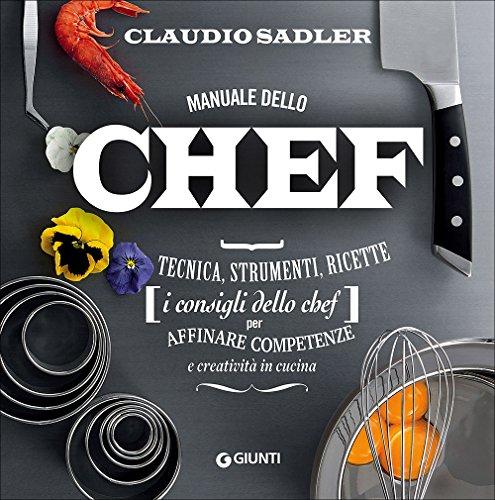 Manuale dello chef. Tecnica, strumenti, ricette. I consigli dello chef per affinare competenze e creatività in cucina: 1