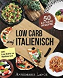 Low Carb Italienisch: Das Kochbuch mit 50 leckeren Rezepten aus der Mittelmeerküche