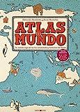 Atlas del mundo: Un insólito viaje por las mil curiosidades y maravillas del mundo (Libros para los que aman los libros)