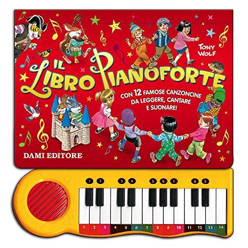 Il libro pianoforte. Con 12 famose canzoncine per bambini da leggere, cantare e suonare! Ediz....