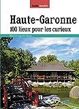 Haute-Garonne : 100 lieux pour les...