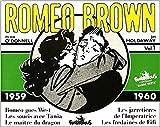 Romeo Brown Tome 1 : 1959-1960 : Les jarretières de l'Impératrice. Roméo goes West. Les fredaines de Fifi. Les soucis avec Tatiana. Le maître du dragon