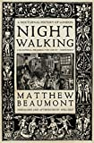 Nightwalking: A Nocturnal History of London: Chaucer to Dickens