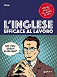 L'inglese efficace al lavoro. Con file audio formato Mp3