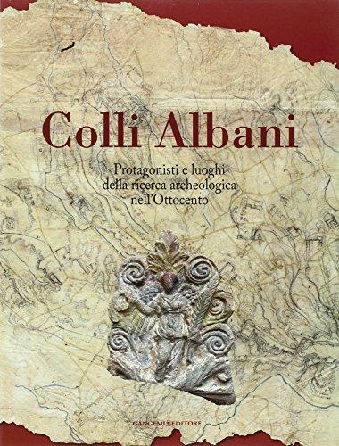 Colli Albani. Protagonisti e luoghi della ricerca archeologica nell'Ottocento