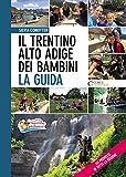 Il Trentino Alto Adige dei bambini. La guida