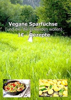 1€ Vegane Sparfüchse Rezepte von Chef Charly: Für Vegane und die, die es werden wollen (German Edition) par [Banos, Charly]