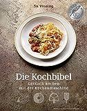 Die Kochbibel - Göttlich kochen mit der Küchenmaschine (Kochbücher von Su Vössing)