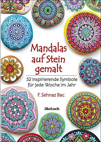 Mandalas auf Stein gemalt: 52 inspirierende Symbole für jede Woche im Jahr