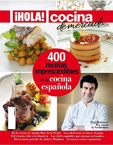 ¡Hola! Cocina. 400 recetas imprescindibles de la cocina española