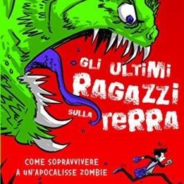 Come sopravvivere a un'apocalisse zombie. Gli ultimi ragazzi sulla Terra. Ediz. illustrata: 1