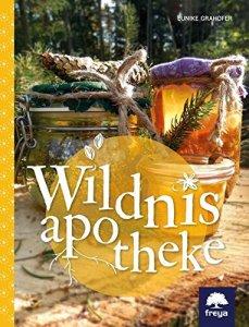 Wildnisapotheke – Hausmittel aus 400 Jahren