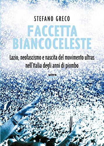 Faccetta biancoceleste: Lazio, neofascismo e nascita del movimento ultras nell'Italia degli anni...