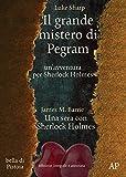 Il grande mistero di Pegram - un'avventura per Sherlock Holmes: edizione integrale e annotata (bella di Pistoia Vol. 1)