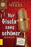Nur Gisela sang schöner (Dorfkrimi)