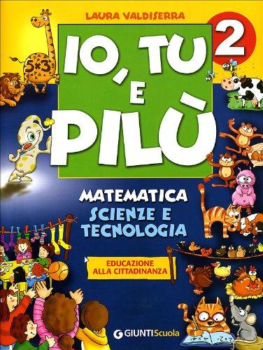 Io, Tu e Pilù. Matematica Scienze e Tecnologia. Per la 2« classe elementare (Scuola primaria)
