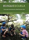 Bosquescuela: Guía para la educación infantil al aire libre