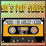 90's Pop Songs: Music for Ballet Class, Vol. 2