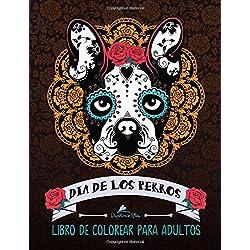 Dia De Los Perros: Libro De Colorear Para Adultos (Día De Los Muertos)