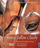 Horse, Follow Closely: Indianisches Pferdetraining - Gedanken und Übungen