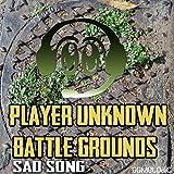 Player Unknown Battlegrounds (Sad Song)