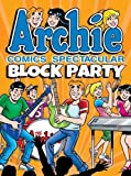 Archie Comics Spectacular: Block Party (Archie Comics Spectaculars)