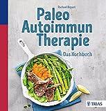 Paleo-Autoimmun-Therapie: Das Kochbuch