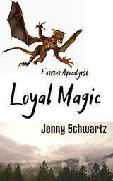 Loyal Magic: A Dystopian Fantasy (Faerene Apocalypse Book 3) by [Schwartz, Jenny]