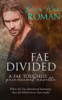 Fae Divided (A Fae Touched Novella): Paranormal Romance (Fae Touched 1.5) by [Roman, Lisa Rae]