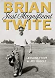 Just Magnificent: Lessons from a Life in Golf