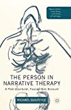 The Person in Narrative Therapy: A Post-structural, Foucauldian Account (Palgrave Studies in the Theory and History of Psychol..