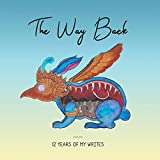 The Way Back: 12 Years of My Writes