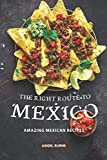 The Right Route to Mexico: Amazing Mexican Recipes