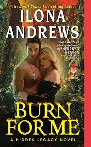 Burn for Me: A Hidden Legacy Novel by [Andrews, Ilona]