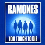 Too Tough to Die/Ramones