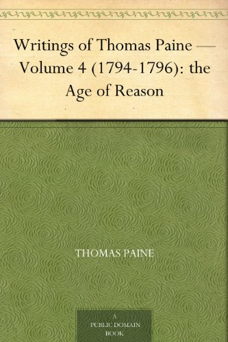 Writings of Thomas Paine — Volume 4 (1794-1796): the Age of Reason (English Edition)