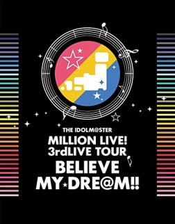 THE IDOLM@STER MILLION LIVE! 3rdLIVE TOUR BELIEVE MY DRE@M!! LIVE Blu-ray 06&07@MAKUHARI (完全生産限定)