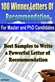 100 Winner Letters Of Recommendation: For Master and PhD Candidates: Best Samples to Write a Powerful Letter of Recommendation (English Edition)