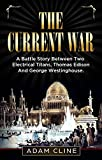 The Current War: A Battle Story Between Two Electrical Titans, Thomas Edison And George Westinghouse (English Edition)
