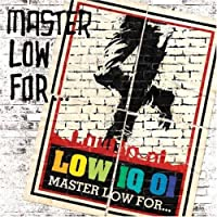 MASTER LOW FOR・・・
