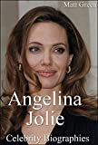Celebrity Biographies - The Incredible Life of Angelina Jolie - Famous Stars (English Edition)