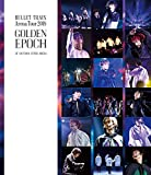 BULLET TRAIN Arena Tour 2018 GOLDEN EPOCH AT SAITAMA SUPER ARENA (通常盤) [Blu-ray]