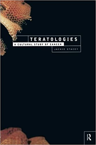 Teratologies: A Cultural Study of Cancer