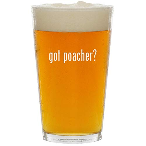 got poacher? - Glass 16oz Beer Pint
