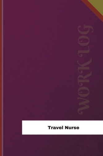 Travel Nurse Work Log: Work Journal, Work Diary, Log - 126 pages, 6 x 9 inches (Orange Logs/Work Log)