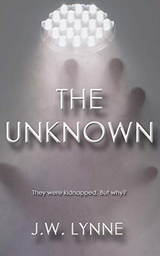 The Unknown: A Dystopian Mystery Thriller with Twists and Turns by [Lynne, J.W.]