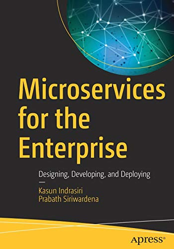Microservices for the Enterprise: Designing, Developing, and Deploying Front Cover